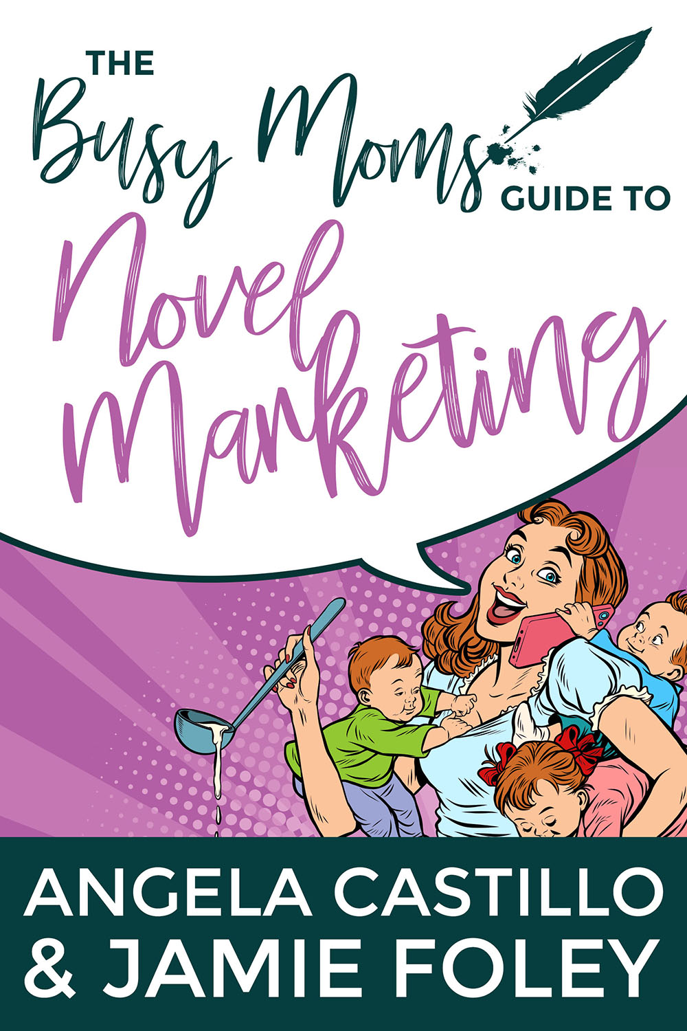 The Busy Mom's Guide to Novel Marketing by Angela Castillo and Jamie Foley