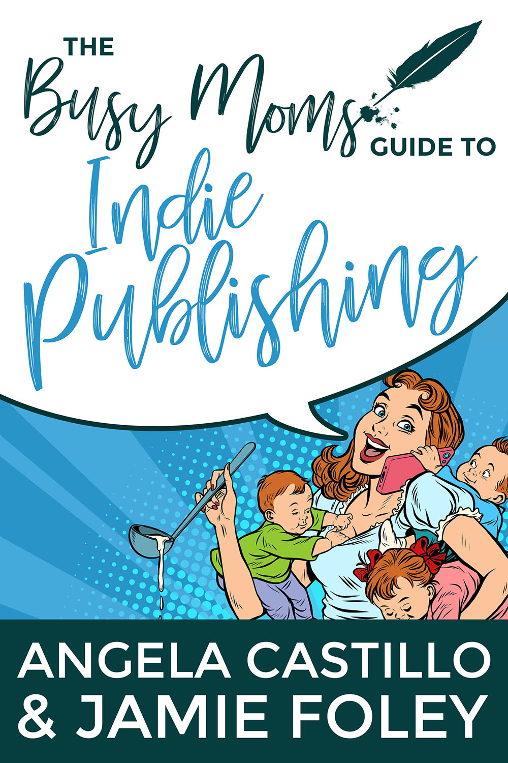 The Busy Mom's Guide to Indie Publishing by Angela Castillo and Jamie Foley