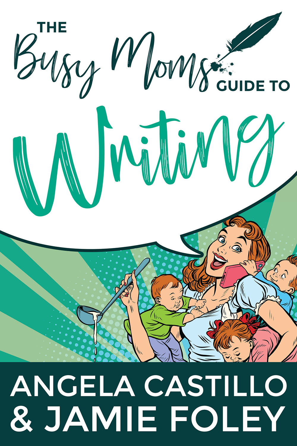 The Busy Mom's Guide to Writing by Angela Castillo and Jamie Foley